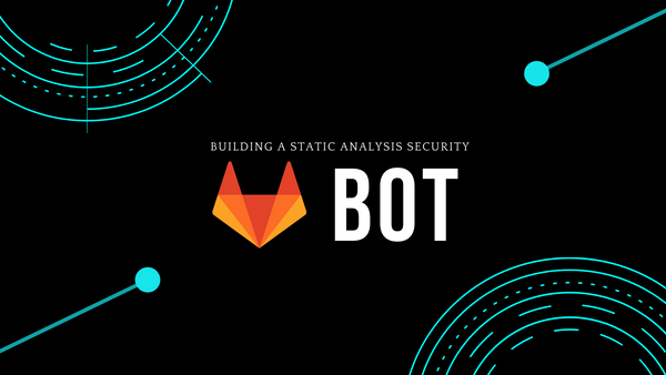 Building a Static Analysis Security Bot with Gitlab